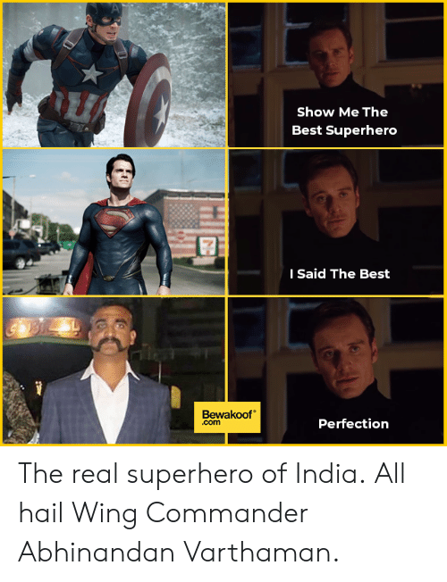 Memes, Superhero, and Best: Show Me The  Best Superhero  I Said The Best  Bewakoof  .com  Perfection The real superhero of India. All hail Wing Commander Abhinandan Varthaman.