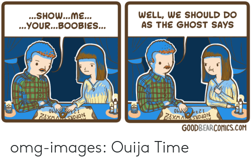 Boobies, Omg, and Ouija: ...SHOw...me...  ...YOUR...BOOBIES...  WELL, WE SHOULD DO  AS THE GHOST SAYS  ON  と21  GOODBEARCOMICS.COM omg-images:  Ouija Time