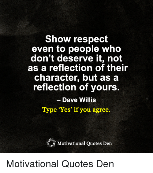 Show Respect Even To People Who Dont Deserve It Not As A Reflection
