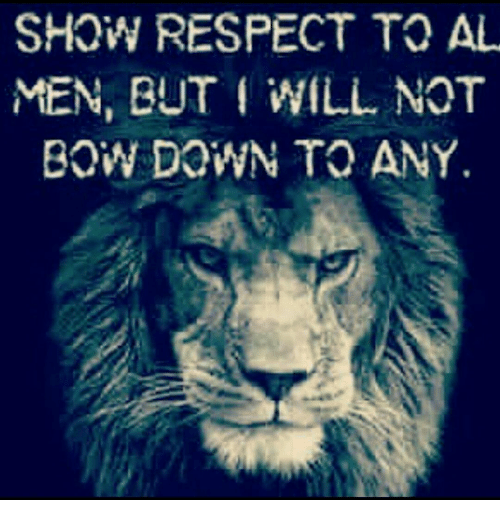 Show Respect To Al Men But Will Not Bow Down To Any Meme