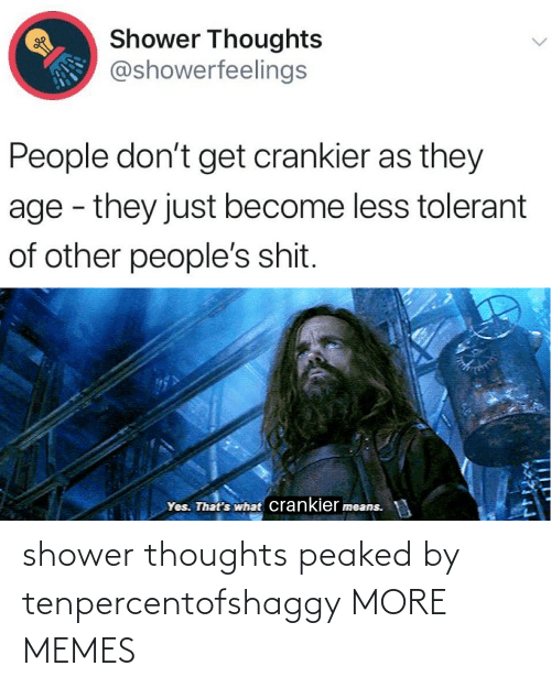 Dank, Memes, and Shower: shower thoughts peaked by tenpercentofshaggy MORE MEMES