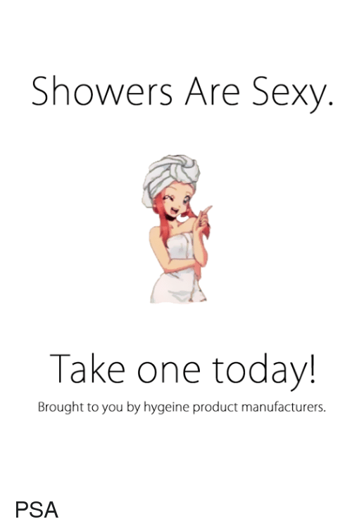 c0a595a0c927 Showers Are Sexy Take One Today! Brought to You by Hygeine Product ...