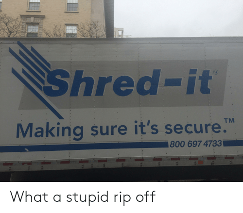 Shred-It Making Sure It's Secure 800 697 4733 What a Stupid