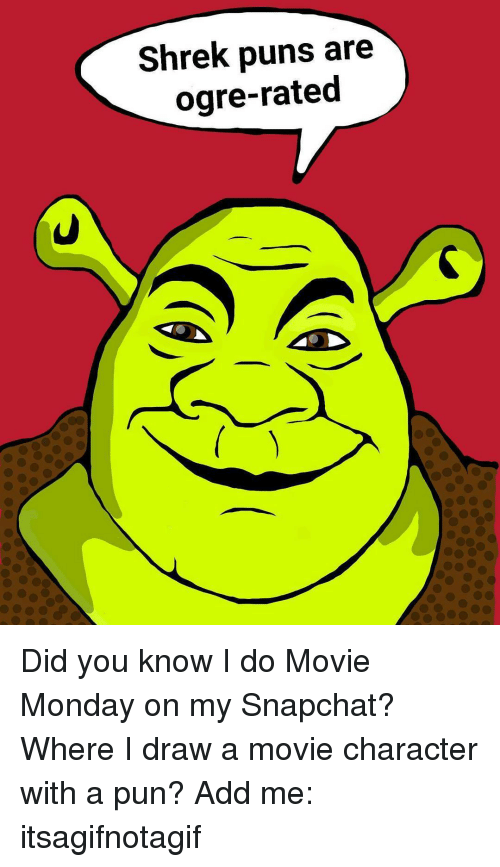 Memes, Mondays, and Puns: Shrek puns are  ogre-rated Did you know I do Movie Monday on my Snapchat? Where I draw a movie character with a pun? Add me: itsagifnotagif