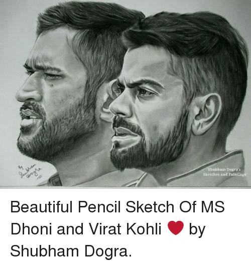 Memes, 🤖, and Dhoni: Shubham Dogra's  sketches and Painting Beautiful Pencil Sketch Of MS Dhoni and Virat Kohli ❤ by Shubham Dogra.
