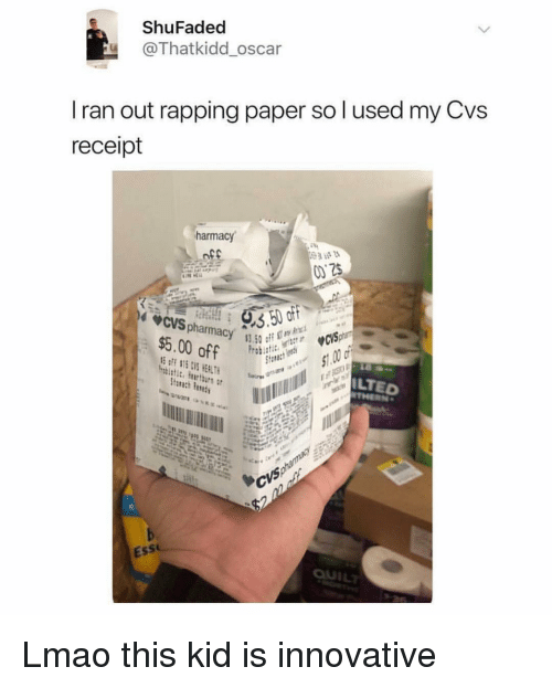 Lmao, Memes, and Iran: ShuFaded  @Thatkidd_oscar  Iran out rapping paper so l used my Cvs  receipt  harmacy  off  $5.00 off  ILTED  Ess Lmao this kid is innovative