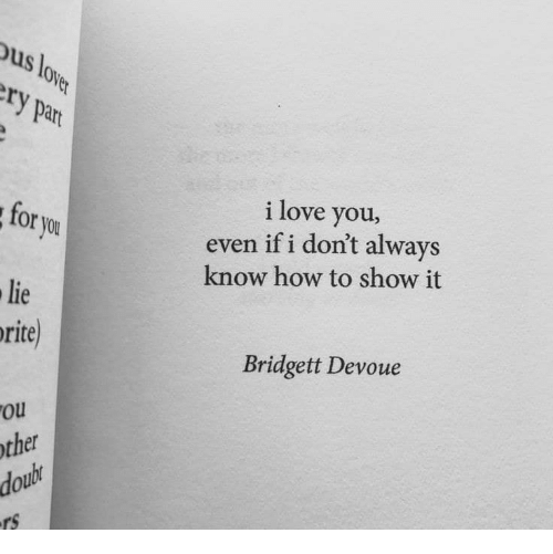 Love, I Love You, and How To: SI  Ty part  i love you,  even if i don't always  know how to show it  or you  lie  rite  Bridgett Devoue  ou  ther  ou  rs