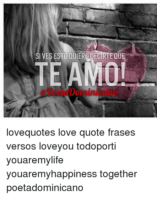 SI VES ESTO QUIERO DECRTEQUE TE AMO Lovequotes Love Quote Frases Magnificent Te Amo Quotes