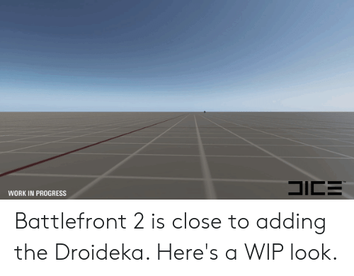 Work, Battlefront, and Battlefront 2: SICE  WORK IN PROGRESS Battlefront 2 is close to adding the Droideka. Here's a WIP look.