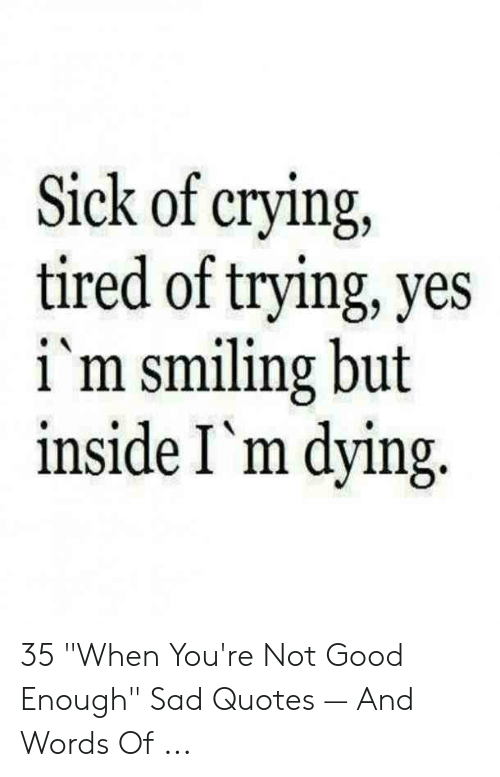 Sick of Crying Tired of Trying Yes I M Smiling but Inside I ...