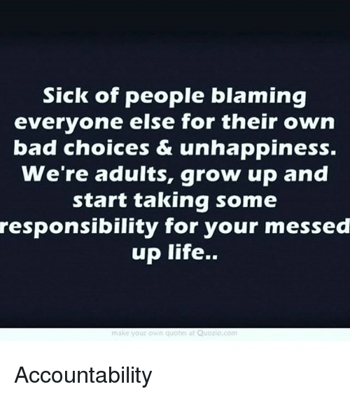 Sick of People Blaming Everyone Else for Their Own Bad Choices