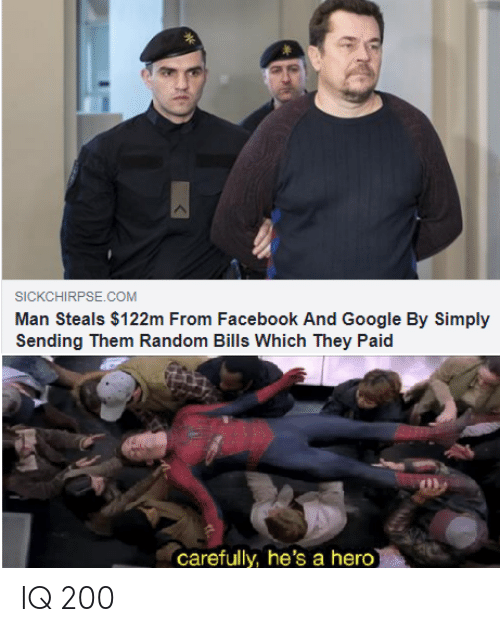 Bailey Jay, Facebook, and Google: SICKCHIRPSE.COM  Man Steals $122m From Facebook And Google By Simply  Sending Them Random Bills Which They Paid  carefully, he's a hero IQ 200