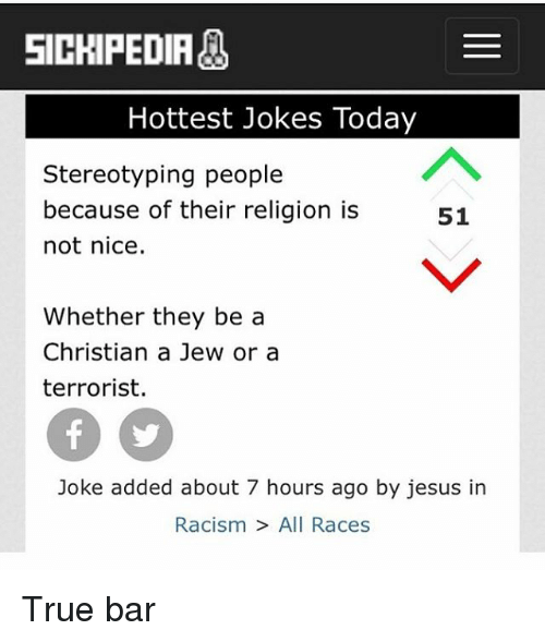 Sickipedia Hottest Jokes Today Stereotyping People Because Of Their Religion Is 51 Not Nice Whether They Be A Christian A Jew Or A Terrorist Joke Added About 7 Hours Ago By Jesus