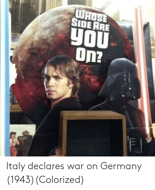 Germany, Italy, and War: SIDE ARE  yOu Italy declares war on Germany (1943)(Colorized)