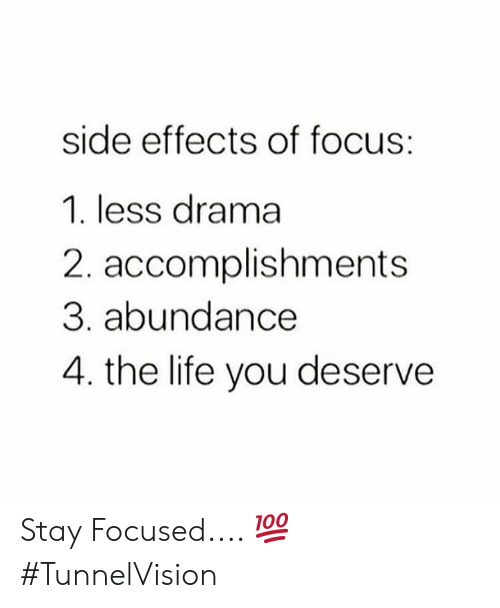 Life, Focus, and Hood: side effects of focus:  1. less drama  2. accomplishments  3. abundance  4. the life you deserve Stay Focused.... 💯 #TunnelVision
