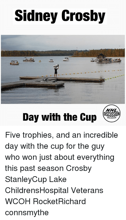 Memes, National Hockey League (NHL), and 🤖: Sidney Crosby  NHL  DISCUSSION  Day with the Cup (S,S9) Five trophies, and an incredible day with the cup for the guy who won just about everything this past season Crosby StanleyCup Lake ChildrensHospital Veterans WCOH RocketRichard connsmythe