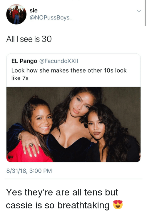 Memes, 🤖, and How: sie  @NOPussBoys_  All I see is 30  EL Pango @FacundoXXII  Look how she makes these other 10s look  like 7s  8/31/18, 3:00 PM Yes they're are all tens but cassie is so breathtaking 😍