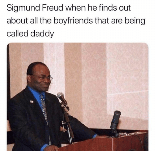 Memes, Sigmund Freud, and All The: Sigmund Freud when he finds out  about all the boyfriends that are being  called daddy