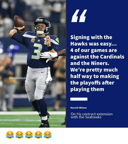 Russell Wilson, Cardinals, and Games: Signing with the  Hawks was easy...  4 of our games are  against the Cardinals  and the Niners.  We're pretty much  half way to making  the playoffs after  playing them  @NFLHateMeme  Russell Wilson  On his contract extension  with the Seahawks 😂😂😂😂😂