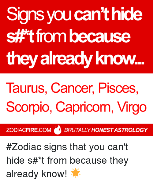 Astrology, Cancer, and Capricorn: Signs you can't hide  s#t from because  they already know  Taurus, Cancer, Pisces,  Scorpio, Capricorn, Virgo  ZODIACFIRE.COMBRUTALLY HONEST ASTROLOGY #Zodiac signs that you can't hide s#*t from because they already know! 🌟