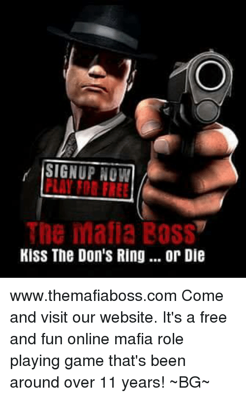 Memes, Kiss, and The Don: SIGNUP NOW  The mafia BOSS  KISS The Don's Ring... or Die www.themafiaboss.com Come and visit our website. It's a free and fun online mafia role playing game that's been around over 11 years! ~BG~