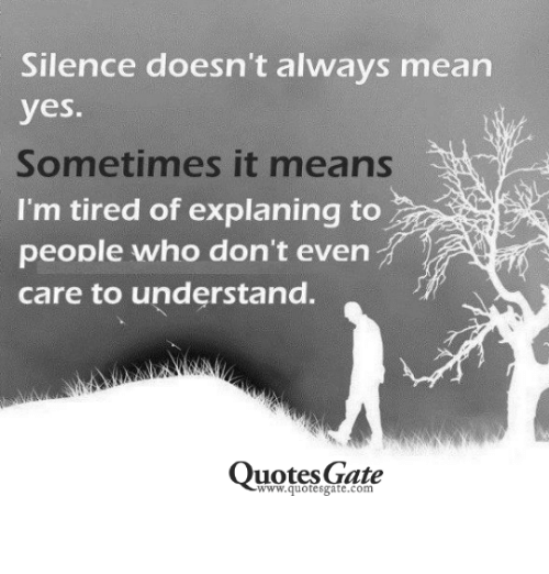 Silence Doesnt Always Mean Yes Sometimes It Means Im Tired Of