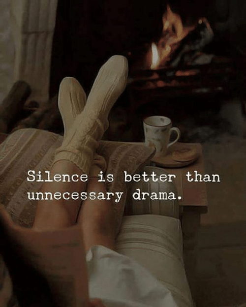 Silence, Drama, and  Better: Silence is better than  unne  cessary drama  .