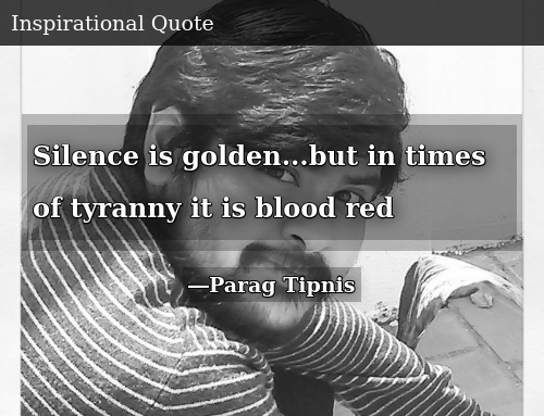 SIZZLE: Silence is golden...but in times of tyranny it is blood red