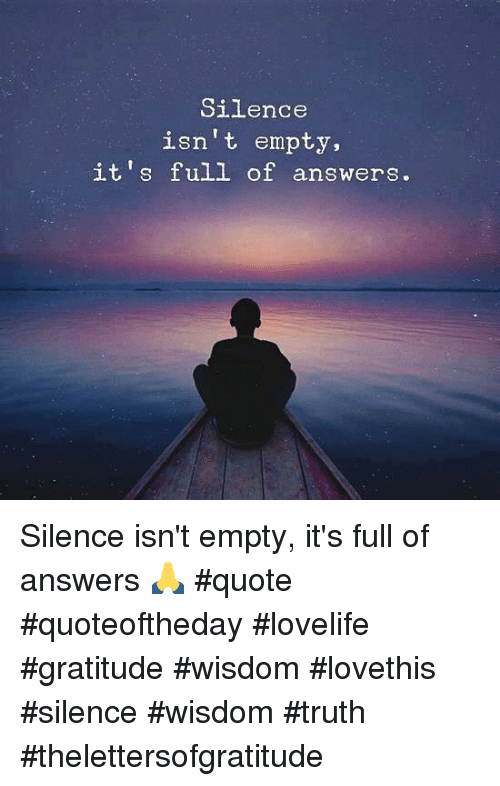 Silence Isnt Empty Its Full Of Answers Silence Isnt Empty Its