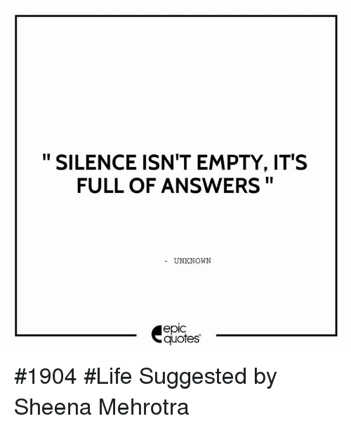 Life Quotes Unknown Impressive Silence Isn't Empty It's Full Of Answers Unknown Quotes 1904