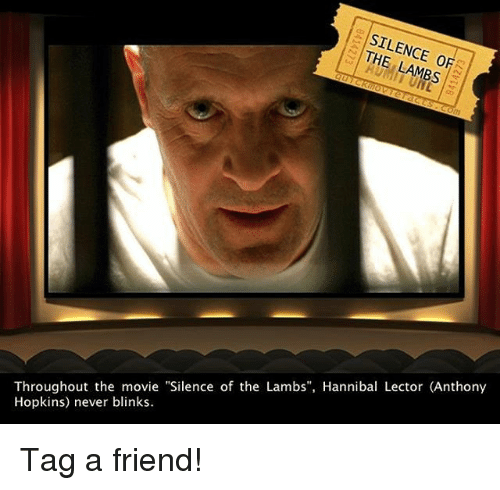 "Anthony Hopkins, Memes, and Movie: SILENCE LAMBS  Throughout the movie ""Silence of the Lambs"", Hannibal Lector (Anthony  Hopkins) never blinks. Tag a friend!"