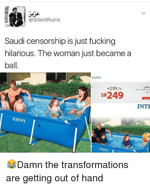 Fucking, Memes, and Pool: @SilentRuins  Saudi censorship is just fucking  hilarious. The woman just became a  ball  Arabic  SR299.75  POOL FRAME 220  SR249  INT  INTEX 😂Damn the transformations are getting out of hand