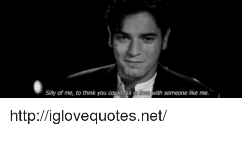 Http, Net, and Think: Silly of me, to think you could all  with someone like me. http://iglovequotes.net/