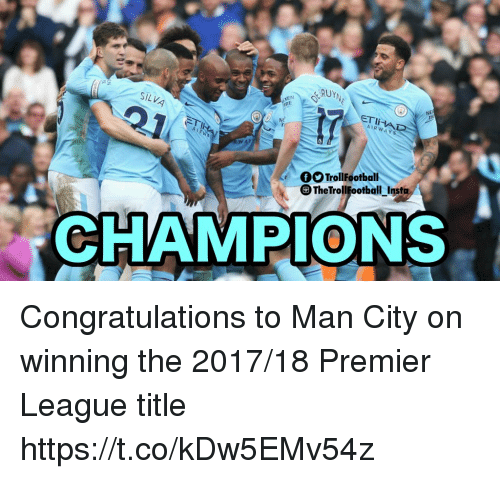 Memes, Premier League, and Congratulations: SILVA  NE  ETIHA  AIRW  NE  4  OO TrollFootball  TheTrollFootball_Inst  CHAMPIONS Congratulations to Man City on winning the 2017/18 Premier League title https://t.co/kDw5EMv54z