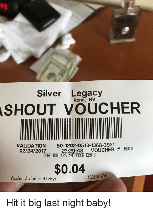 Silver Legacy Reno Nv Shout Validation 50 1202 05 13 1368 3921 232948 Voucher 1502 02242017 Zero Dollars And Four Cents 004 Asset 2051 Woucher Void After 90 Days Hit It Big Last Night Baby Meme On Me Me