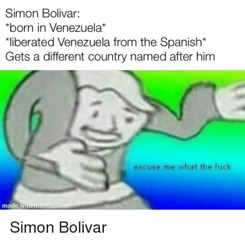 Simon Bolivar Born In Venezuela Liberated Venezuela From The Spanish Gets A Different Country Named After Him Excuse Me What The Fuck Made With Mematic Spanish Meme On Me Me Find and save this in spanish memes   from instagram, facebook, tumblr, twitter & more. meme