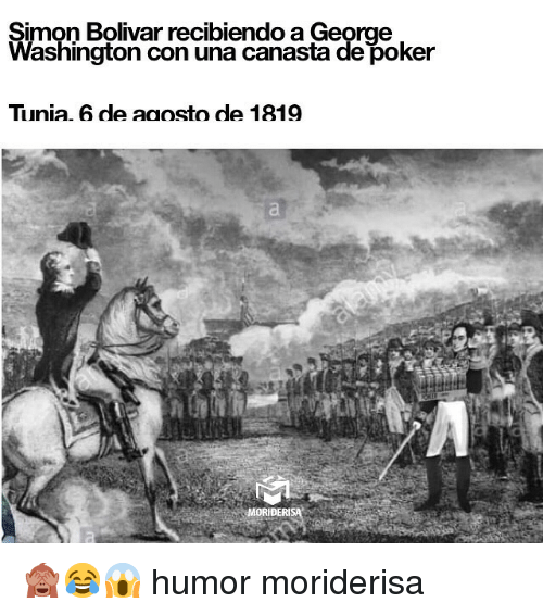 Memes, George Washington, and 🤖: Simon Bolivar recibiendo a George  Washington con una canasta de poker  Tunia. 6 de aaosto de 1819  at  MORIDERISA 🙈😂😱 humor moriderisa