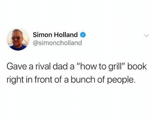 """Dad, Dank, and Book: Simon Holland  @simoncholland  Gave a rival dad a """"how to grill"""" book  right in front of a bunch of people."""