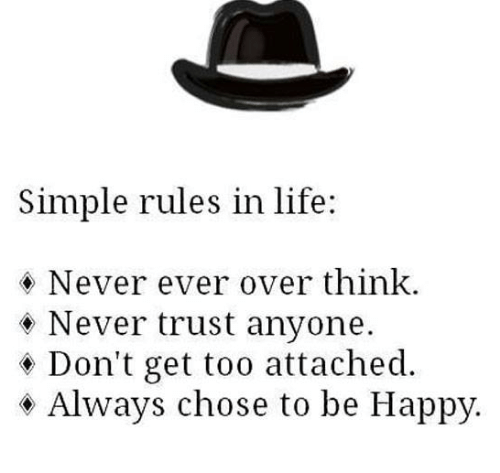 Simple Rules In Life Never Ever Over Think Never Trust Anyone Dont