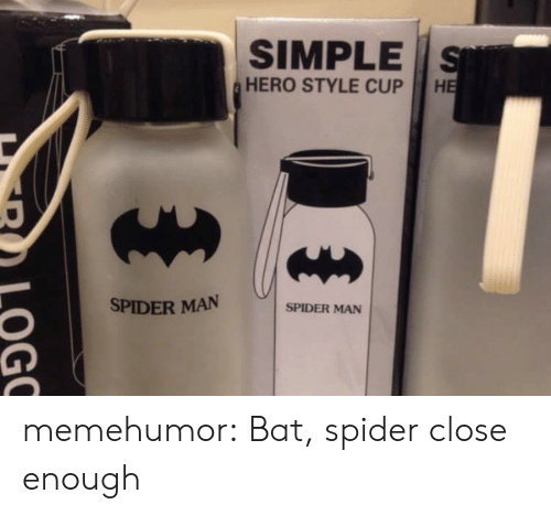 Spider, SpiderMan, and Tumblr: SIMPLE S  HERO STYLE CUP  SPIDER MAN  SPIDER MAN memehumor:  Bat, spider close enough