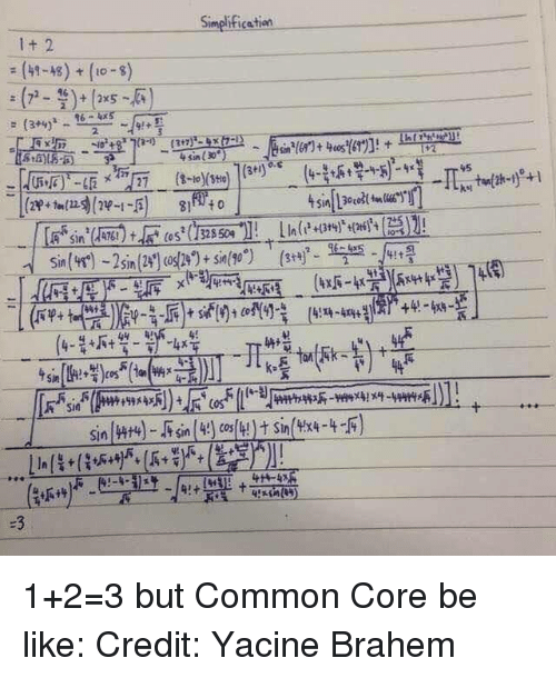 Be Like, Memes, and Common: Simplifice tion  (49-48) + (10-8)  4sin(  sin  Sin (4476)32 50  ka  -5 1+2=3 but Common Core be like:  Credit: Yacine Brahem