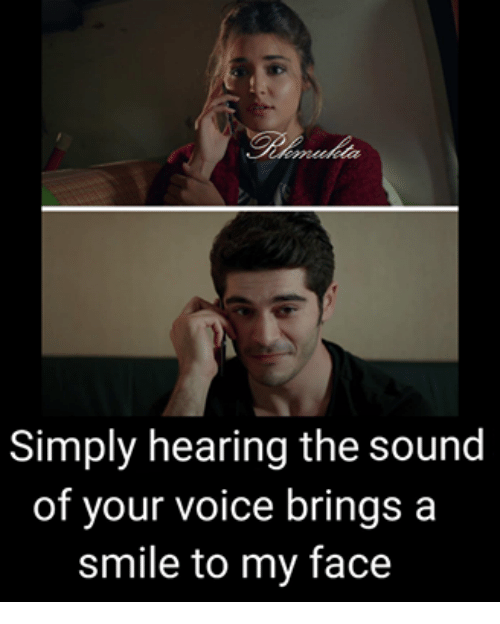 Simply Hearing The Sound Of Your Voice Brings A Smile To My Face