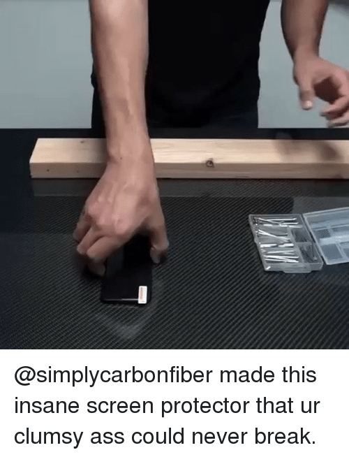Ass, Funny, and Break: @simplycarbonfiber made this insane screen protector that ur clumsy ass could never break.