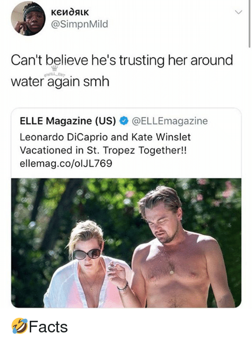 Leonardo DiCaprio, Memes, and Smh: @SimpnMild  Can't believe he's trusting her around  water again smh  业  ELLE Magazine (US) @ELLEmagazine  Leonardo DiCaprio and Kate Winslet  Vacationed in St. Tropez Together!!  ellemag.co/olJL769 🤣Facts