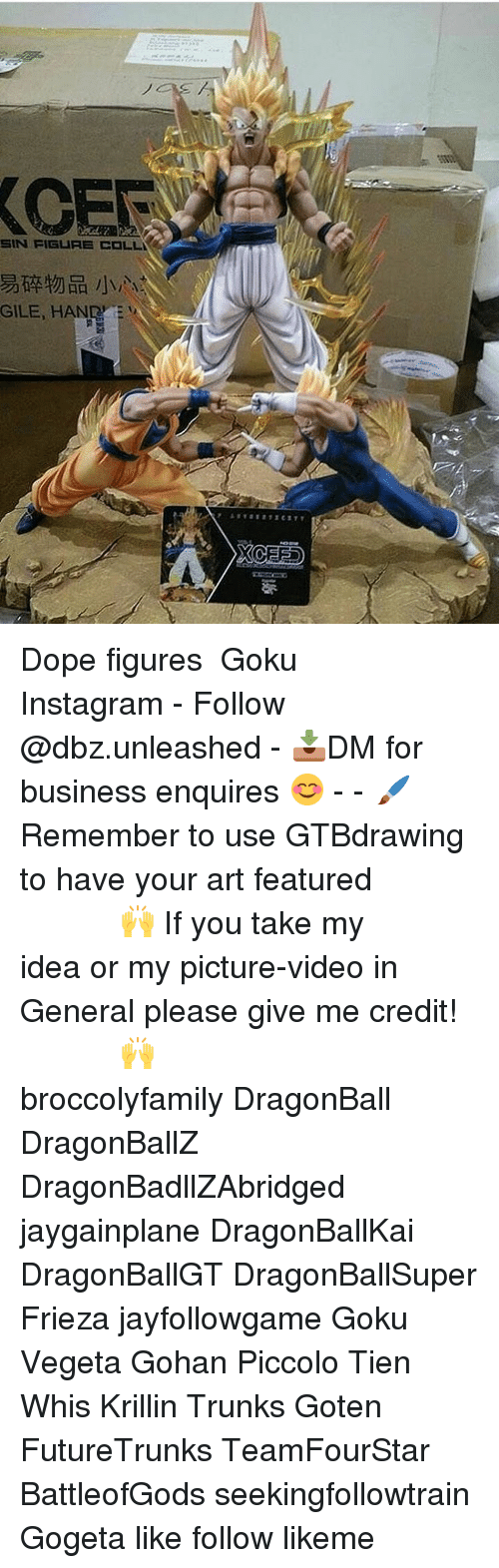 Dope, Dragonball, and Frieza: SIN FIGURE COLL  GILE, HANR  XCEED Dope figures ▂▂▂ ♕Goku♕ ▂▂▂ ⠀⠀⠀⠀⠀⠀⠀⠀⠀⠀ 『Instagram』 - Follow @dbz.unleashed - 📥DM for business enquires 😊 - - 🖌Remember to use GTBdrawing to have your art featured ⠀⠀───────⠀☾🙌☽⠀─────── If you take my idea or my picture-video in General please give me credit! ⠀⠀───────⠀☾🙌☽⠀─────── □■■■■■■■■■■■■■■■■□ broccolyfamily DragonBall DragonBallZ DragonBadllZAbridged jaygainplane DragonBallKai DragonBallGT DragonBallSuper Frieza jayfollowgame Goku Vegeta Gohan Piccolo Tien Whis Krillin Trunks Goten FutureTrunks TeamFourStar BattleofGods seekingfollowtrain Gogeta like follow likeme