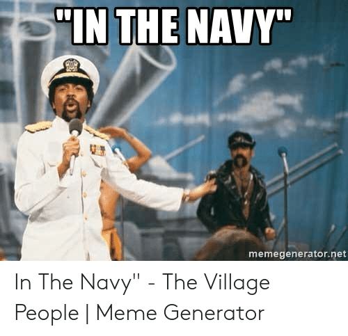 """Meme, Navy, and The Village: SIN THE NAVY""""  memegenerator.net In The Navy"""" - The Village People   Meme Generator"""