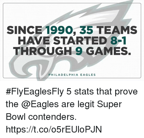 Philadelphia Eagles, Memes, and Super Bowl: SINCE 1990, 35 TEAMS  HAVE STARTED 8-1  THROUGH 9 GAMES.  PHILADELPHIA EAGLES #FlyEaglesFly  5 stats that prove the @Eagles are legit Super Bowl contenders. https://t.co/o5rEUloPJN
