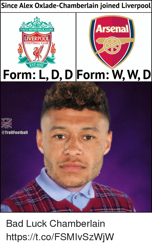 Being Alone, Arsenal, and Bad: Since  Alex Oxlade-Chamberlain joined Liverpool  Arsenal  YOULL NEVER WALK ALONE  LIVERPOOL  FOOTBALL CLUBC  EST.1892  Form: L, D, D Form: W,W, D  @TrollFootball Bad Luck Chamberlain https://t.co/FSMIvSzWjW