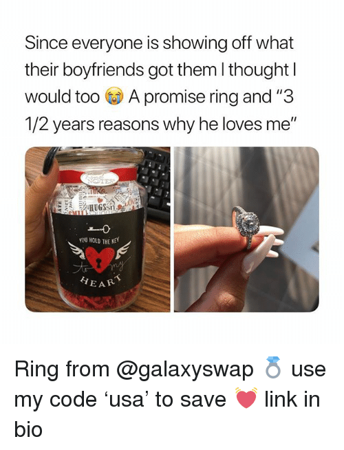 "Link, Girl Memes, and Thought: Since everyone is showing off what  their boyfriends got them l thought l  would too A promise ring and ""3  /2 years reasons why he loves me""  You HOLD THE KE  EAR Ring from @galaxyswap 💍 use my code 'usa' to save 💓 link in bio"