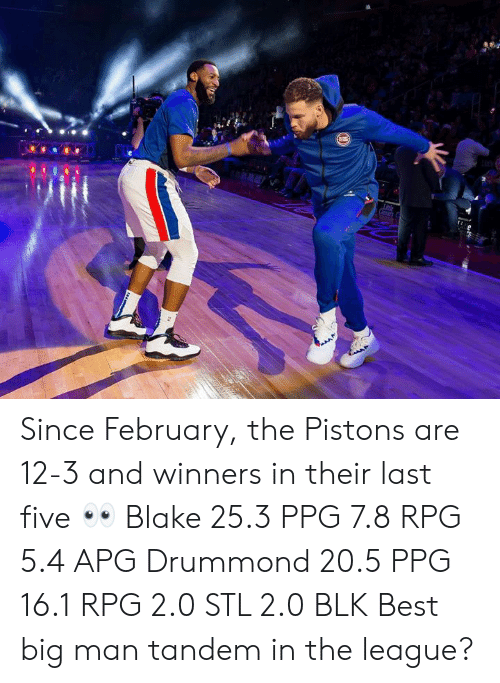 Best, The League, and League: Since February, the Pistons are 12-3 and winners in their last five 👀  Blake 25.3 PPG 7.8 RPG 5.4 APG Drummond 20.5 PPG 16.1 RPG 2.0 STL 2.0 BLK  Best big man tandem in the league?
